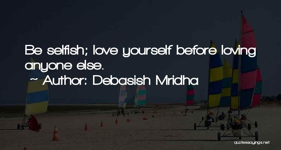 Love Yourself Before Anyone Else Quotes By Debasish Mridha