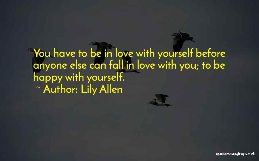 Love Yourself Before Anyone Else Quotes By Lily Allen