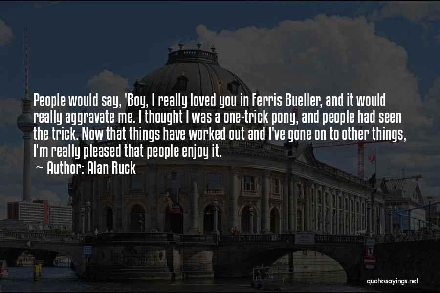 Loved One Quotes By Alan Ruck