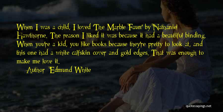 Loved One Quotes By Edmund White
