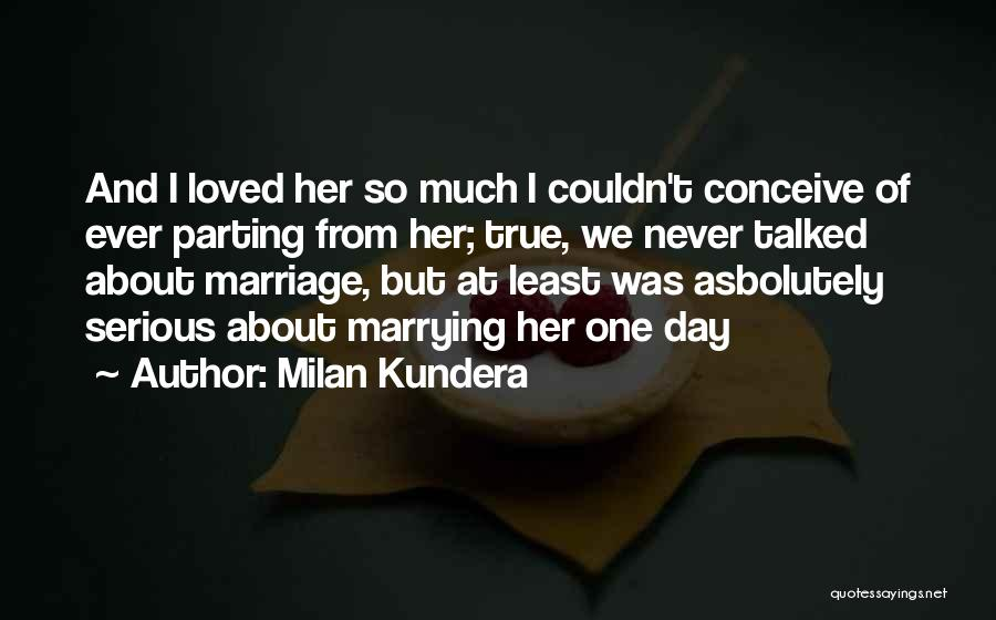 Loved One Quotes By Milan Kundera