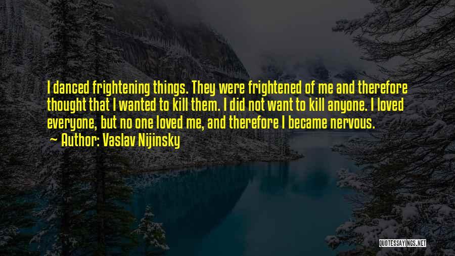 Loved One Quotes By Vaslav Nijinsky