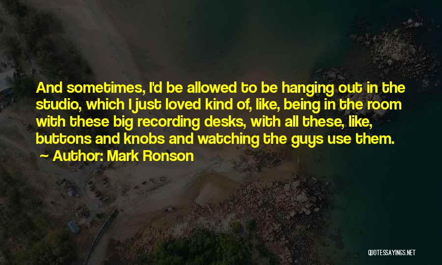 Loved Ones Watching Over Us Quotes By Mark Ronson
