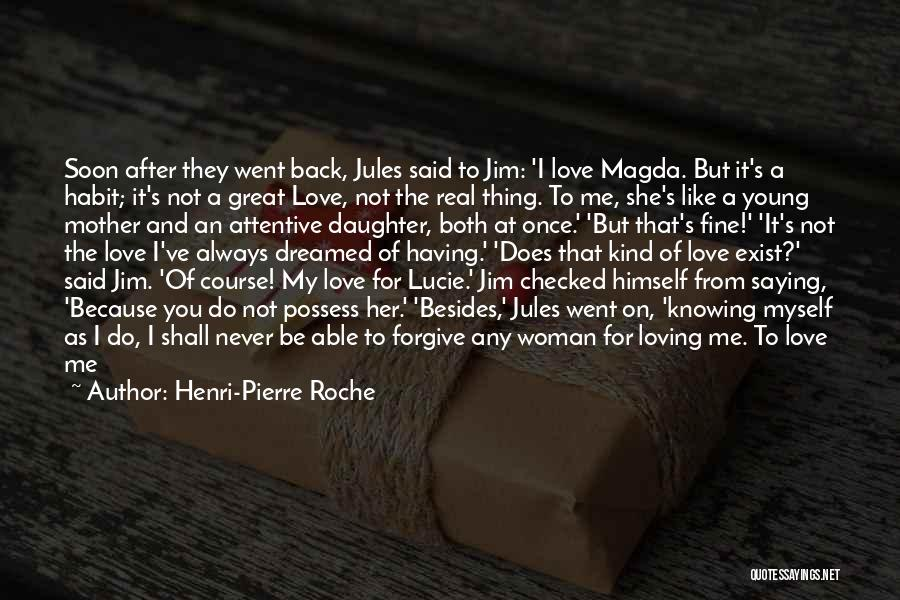 Loving A Real Woman Quotes By Henri-Pierre Roche