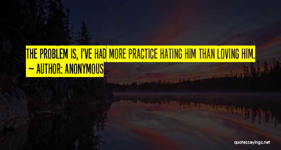Loving Him More Quotes By Anonymous