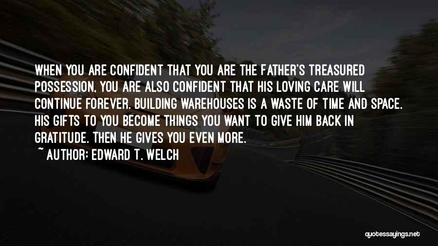 Loving Him More Quotes By Edward T. Welch