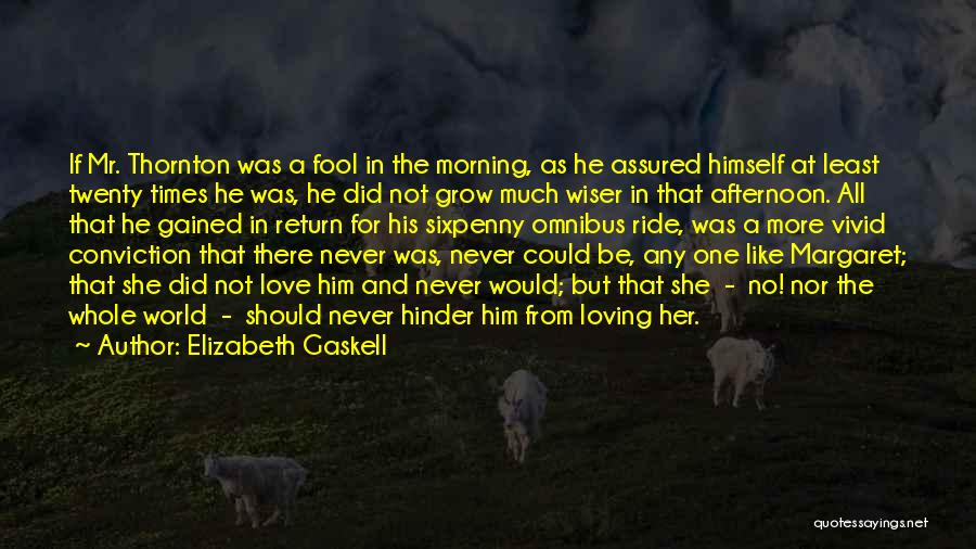 Loving Him More Quotes By Elizabeth Gaskell