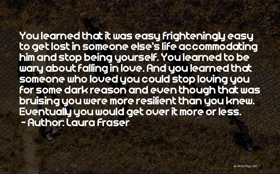 Loving Him More Quotes By Laura Fraser