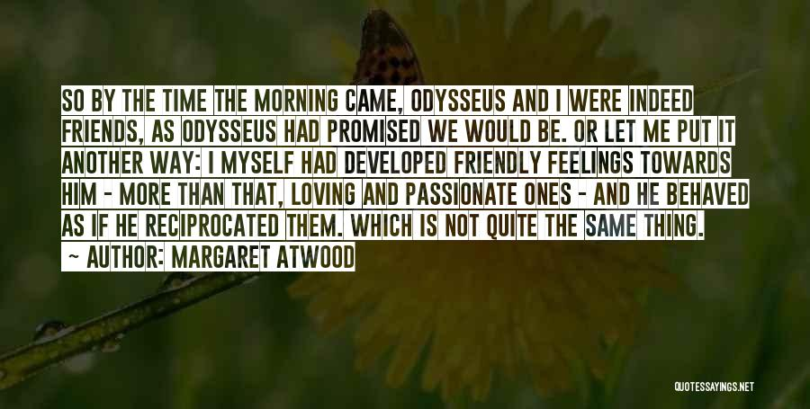 Loving Him More Quotes By Margaret Atwood