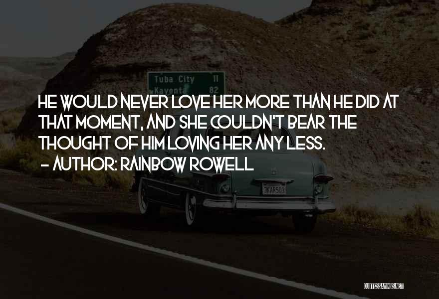 Loving Him More Quotes By Rainbow Rowell