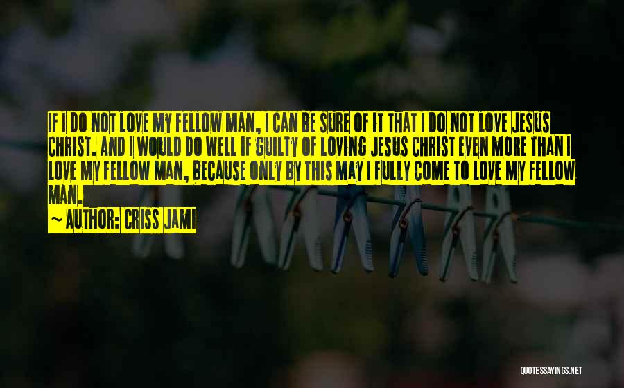 Loving Jesus Quotes By Criss Jami