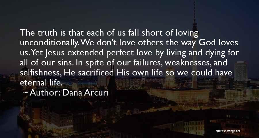 Loving Jesus Quotes By Dana Arcuri