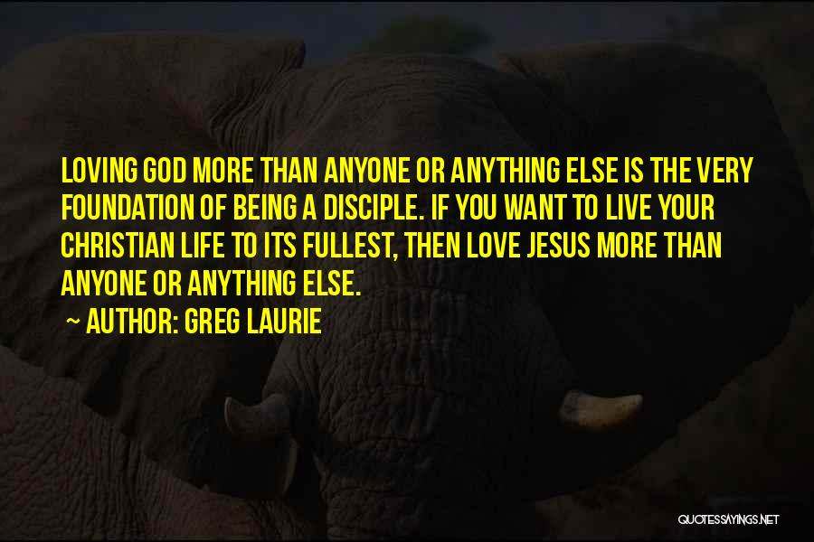Loving Jesus Quotes By Greg Laurie