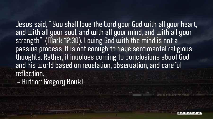 Loving Jesus Quotes By Gregory Koukl