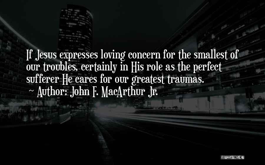 Loving Jesus Quotes By John F. MacArthur Jr.