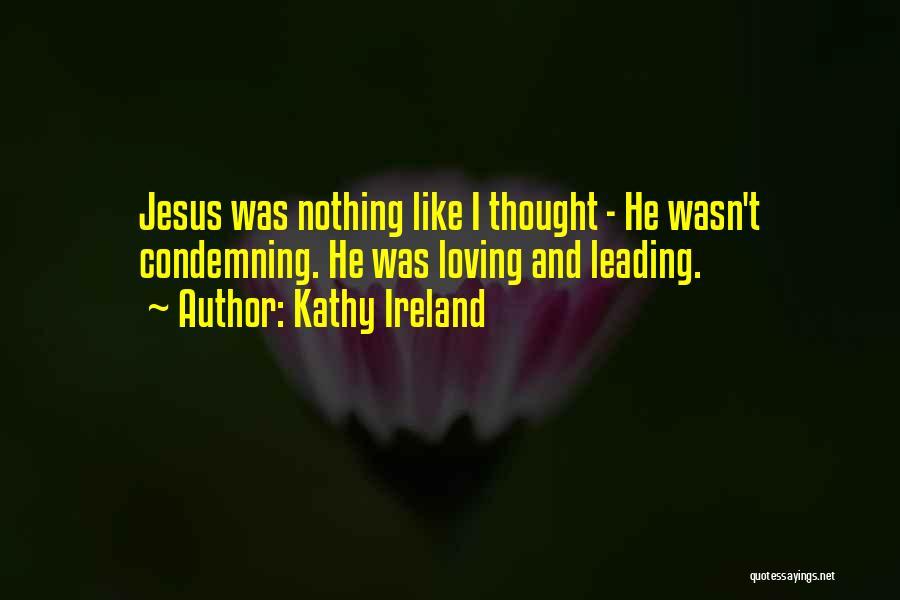 Loving Jesus Quotes By Kathy Ireland