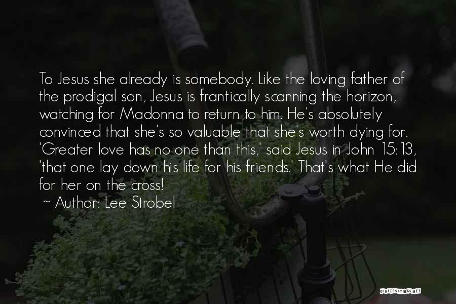 Loving Jesus Quotes By Lee Strobel