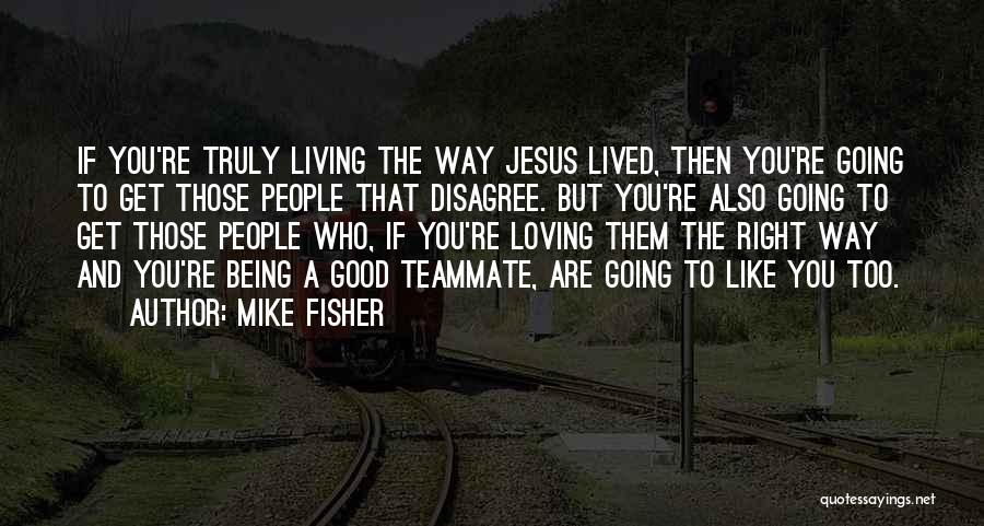 Loving Jesus Quotes By Mike Fisher