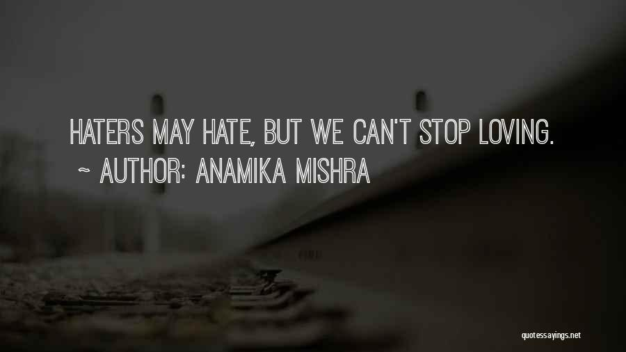 Loving Life And Haters Quotes By Anamika Mishra