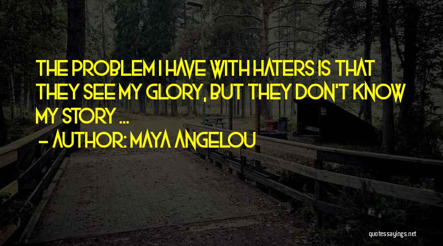 Loving Life And Haters Quotes By Maya Angelou