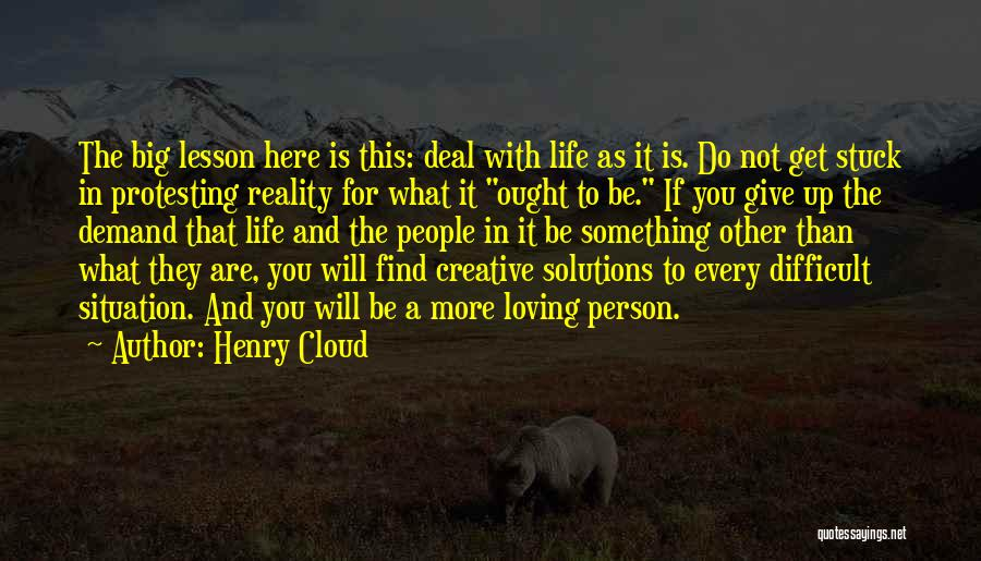 Loving Life As It Is Quotes By Henry Cloud