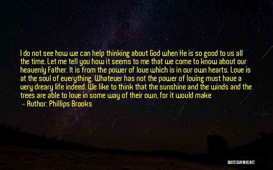 Loving Life As It Is Quotes By Phillips Brooks