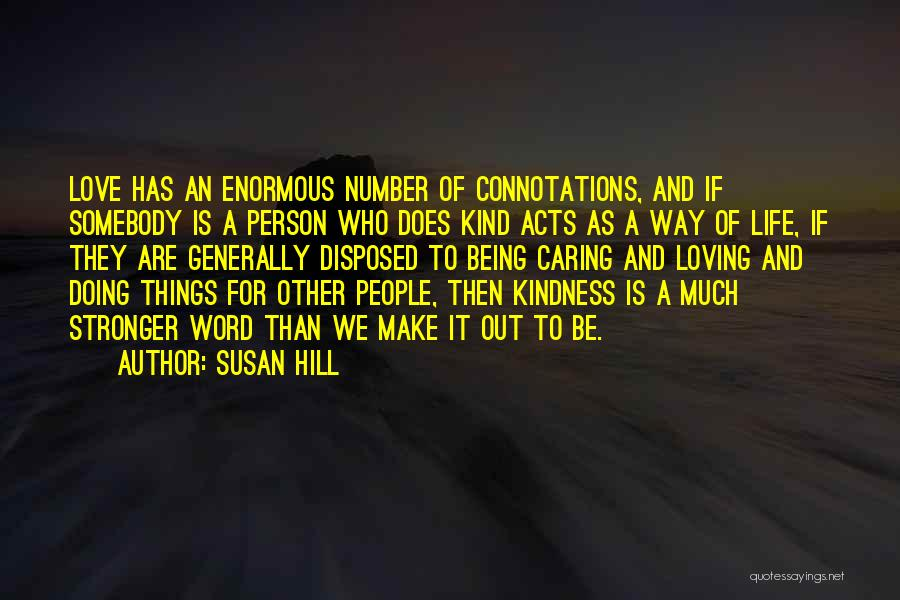 Loving Life As It Is Quotes By Susan Hill