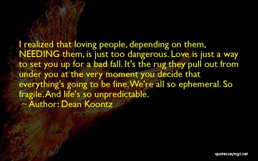 Loving Life At The Moment Quotes By Dean Koontz