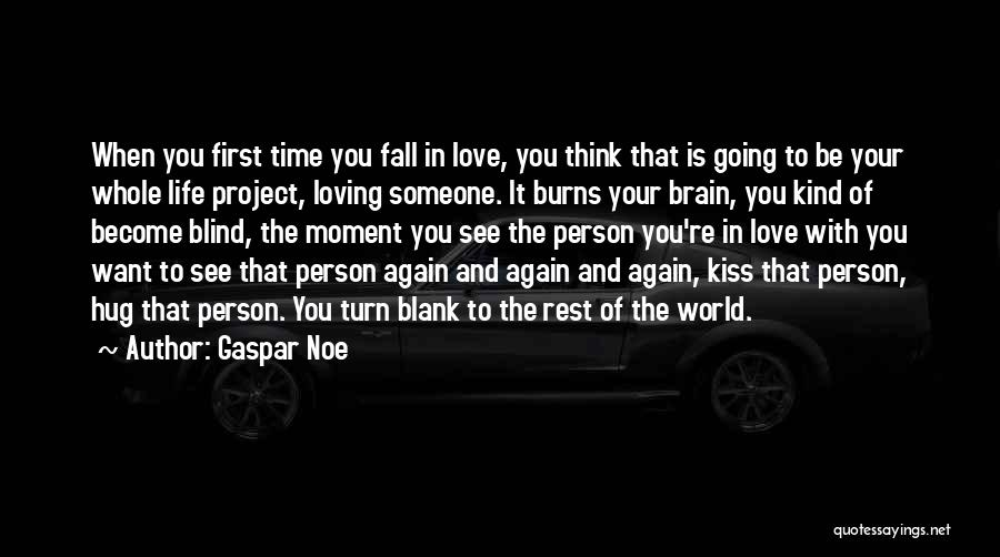 Loving Life At The Moment Quotes By Gaspar Noe