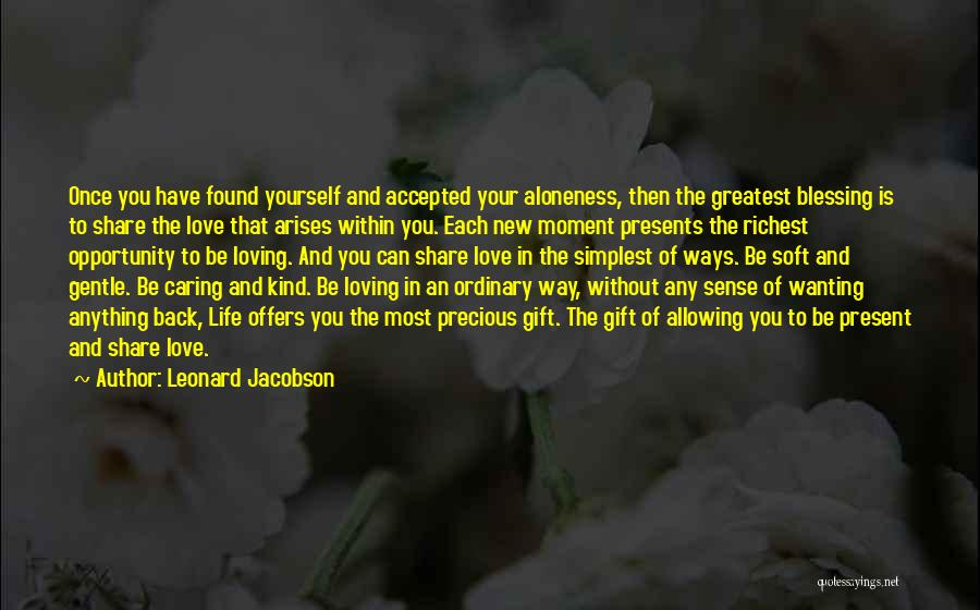 Loving Life At The Moment Quotes By Leonard Jacobson
