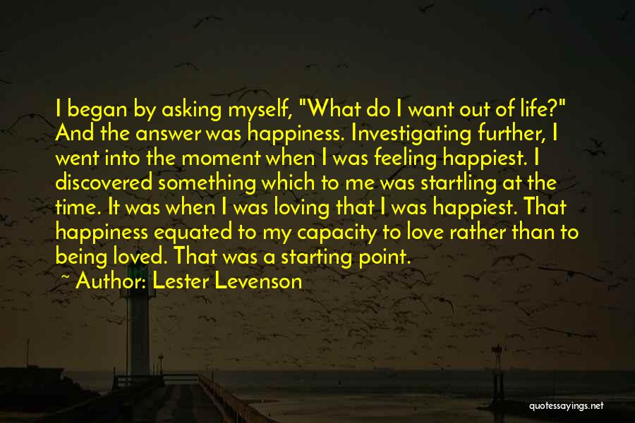 Loving Life At The Moment Quotes By Lester Levenson
