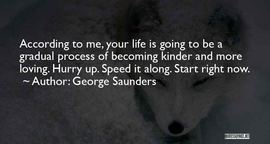 Loving Life Now Quotes By George Saunders