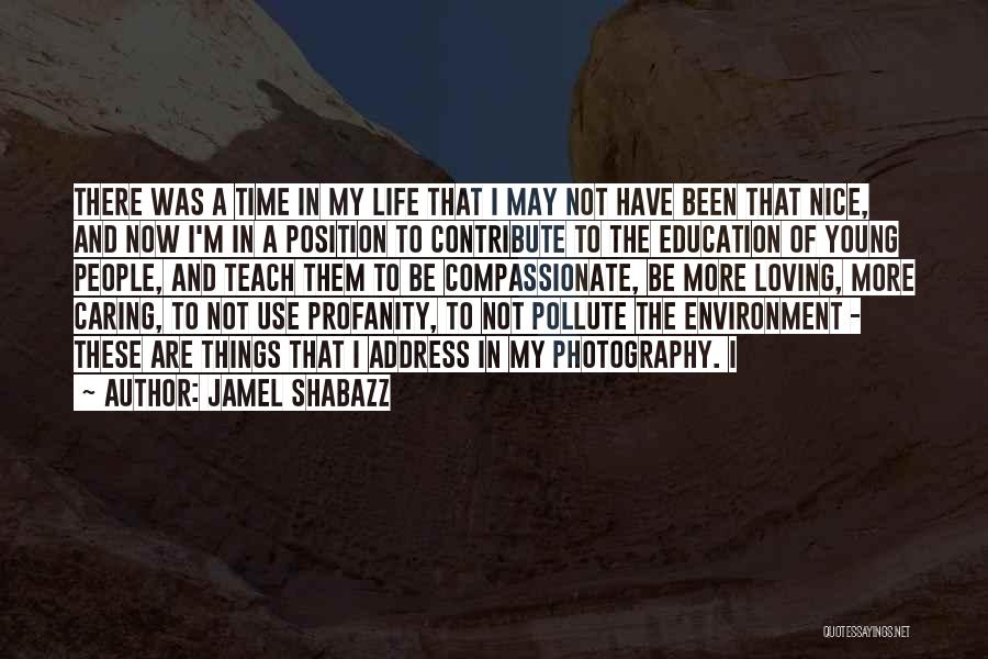 Loving Life Now Quotes By Jamel Shabazz