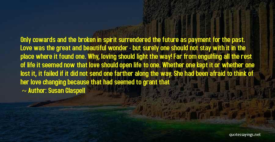 Loving Life Now Quotes By Susan Glaspell