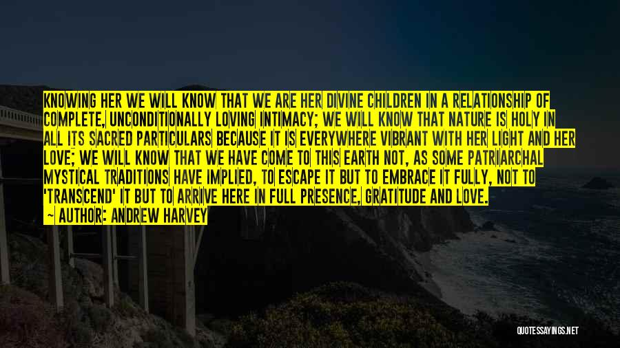 Loving Nature Quotes By Andrew Harvey