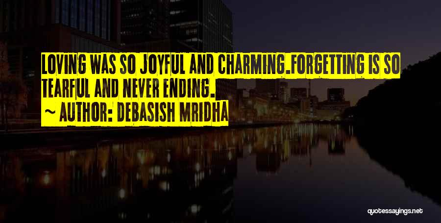 Loving Never Forgetting Quotes By Debasish Mridha
