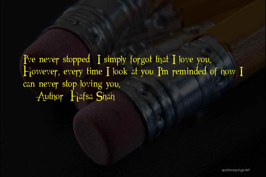 Loving Never Forgetting Quotes By Hafsa Shah