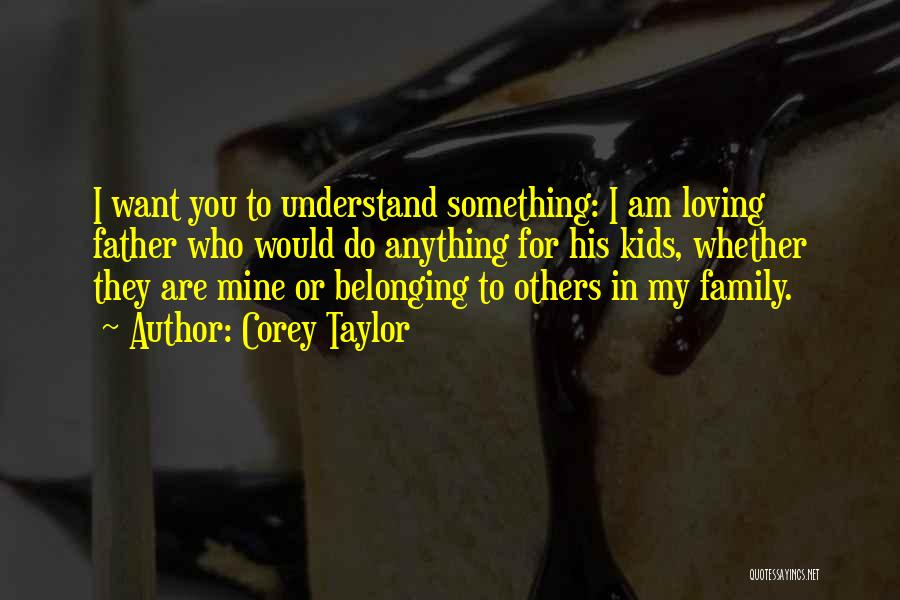 Loving Others For Who They Are Quotes By Corey Taylor