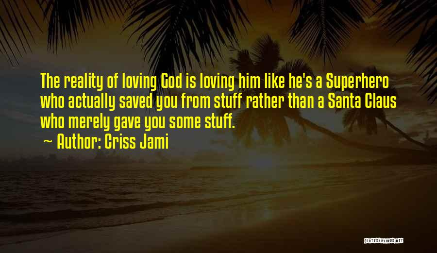 Loving Others For Who They Are Quotes By Criss Jami
