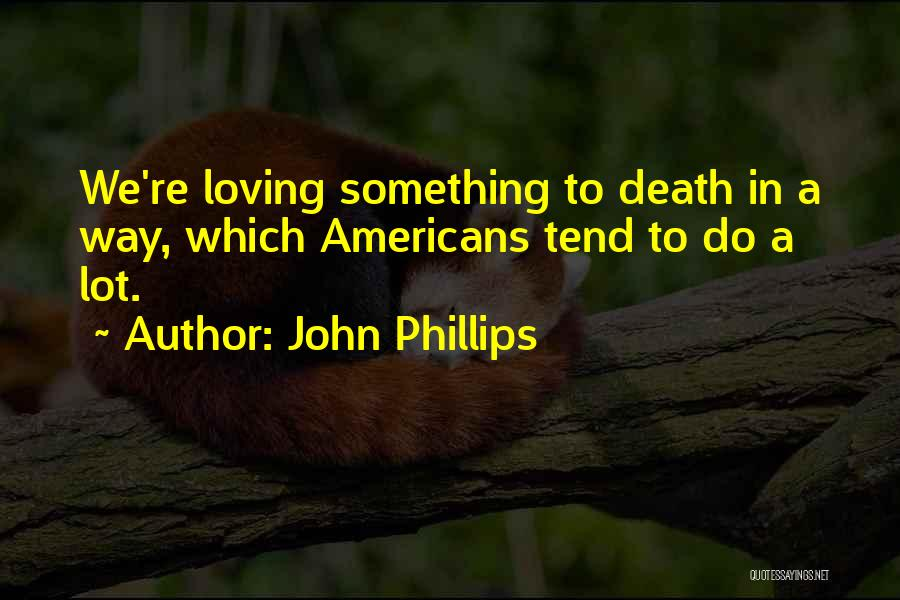 Loving Others For Who They Are Quotes By John Phillips