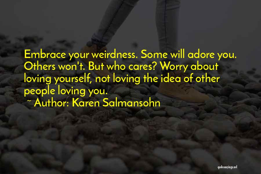 Loving Others For Who They Are Quotes By Karen Salmansohn