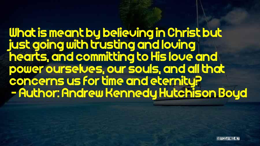 Loving Someone But Not Trusting Them Quotes By Andrew Kennedy Hutchison Boyd