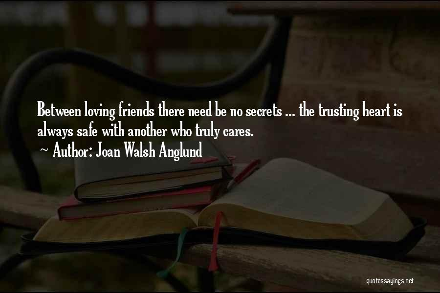 Loving Someone But Not Trusting Them Quotes By Joan Walsh Anglund