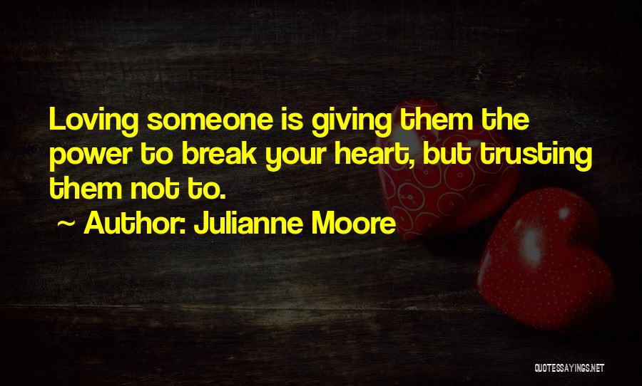 Loving Someone But Not Trusting Them Quotes By Julianne Moore