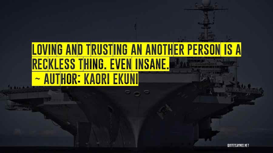 Loving Someone But Not Trusting Them Quotes By Kaori Ekuni