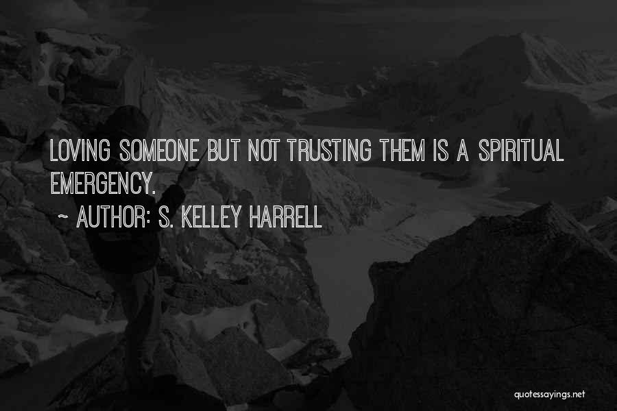 Loving Someone But Not Trusting Them Quotes By S. Kelley Harrell