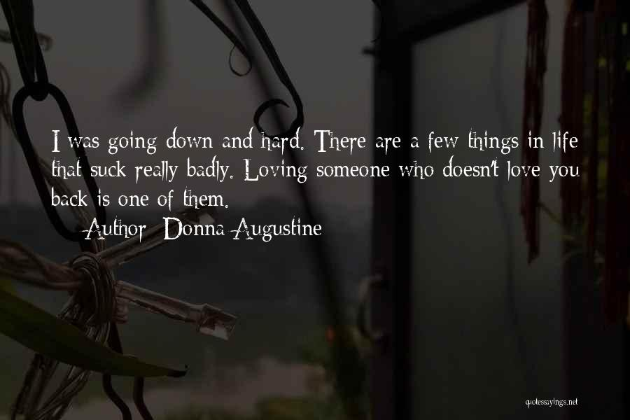 Loving Someone Who Doesn't Love You Back Quotes By Donna Augustine