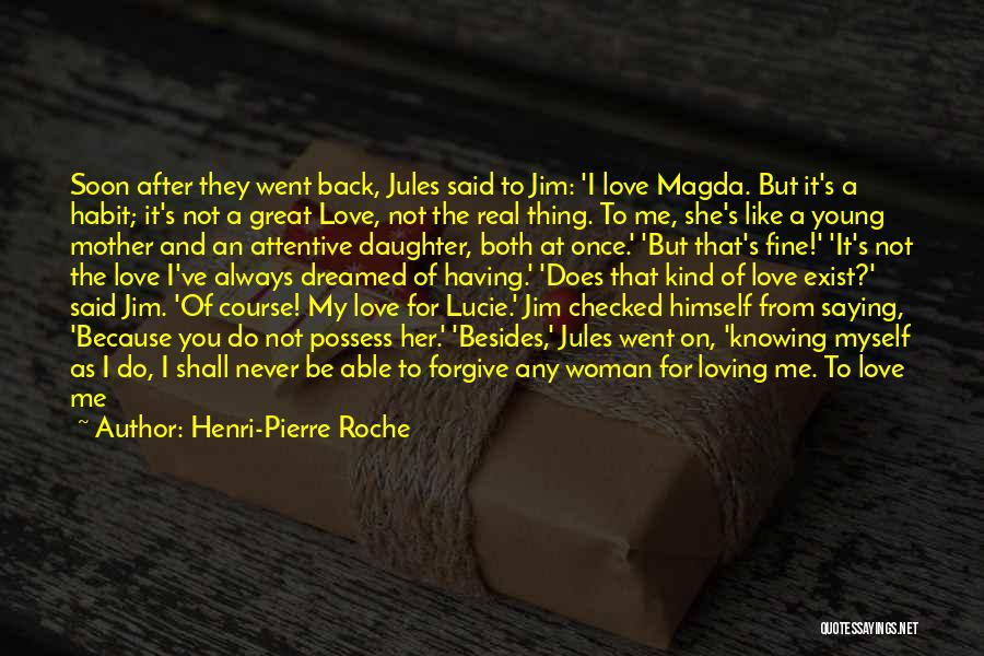 Loving Someone Who Doesn't Love You Back Quotes By Henri-Pierre Roche