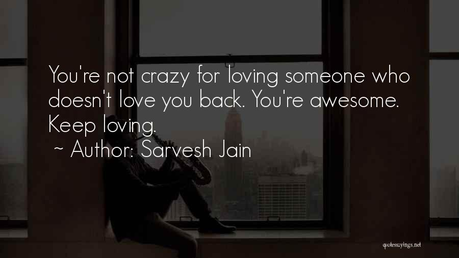 Loving Someone Who Doesn't Love You Back Quotes By Sarvesh Jain