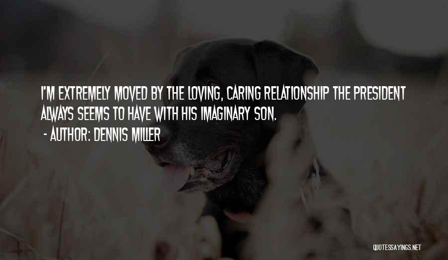 Loving Son Quotes By Dennis Miller